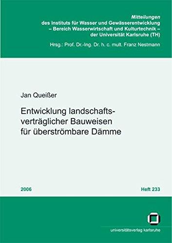 Entwicklung landschaftsverträglicher Bauweisen für überströmbare Dämme (Mitteilungen des Instituts für Wasser und Gewässerentwicklung, Bereich ... der Universität Karlsruhe (TH))