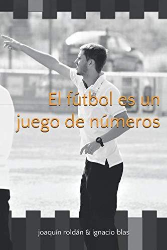 El fútbol es un juego de números por Sr. Joaquín Roldán Morcillo