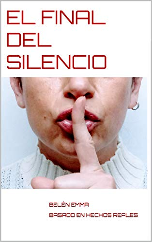 EL FINAL DEL SILENCIO: BELÉN EMMA BASADO EN HECHOS REALES eBook ...