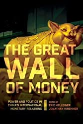 [(Great Wall of Money: Power and Politics in China's International Monetary Relations)] [Author: Eric Helleiner] published on (September, 2014)