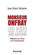 Monsieur Onfray au pays des mythes. RÉPONSES SUR JÉSUS ET LE CHRISTIANISME de Jean-Marie Salamito