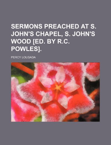 Sermons preached at S. John's chapel, S. John's wood [ed. by R.C. Powles].