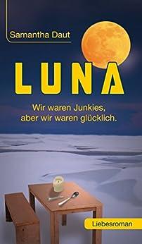 LUNA: Wir waren Junkies, aber wir waren glücklich von [Daut, Samantha]