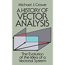 A History of Vector Analysis: The Evolution of the Idea of a Vectorial System (English Edition)