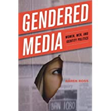 Gendered Media: Women, Men, and Identity Politics (Critical Media Studies: Institutions, Politics, and Culture) by Karen Ross (2013-02-20)