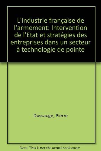 L'Industrie française de l'armement : Intervention de l'État et stratégies des entreprises dans un secteur à technologie de pointe