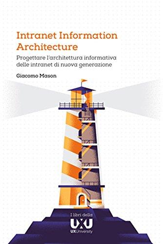 Intranet Information Architecture. Progettare l'architettura informativa delle intranet di nuova generazione di Giacomo Mason