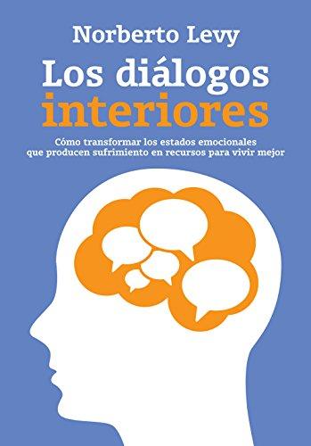 Los diálogos interiores: Cómo transformar los estados emocionales que producen sufrimiento... (Spanish Edition)