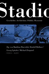 Das Stadion: Geschichte, Architektur, Politik, Ökonomie