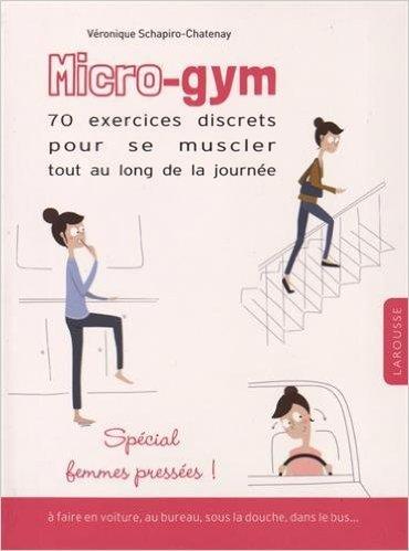 Micro-gym : 70 exercices discrets pour se muscler tout au long de la journe de Vronique Schapiro-Chatenay ( 27 mai 2015 )