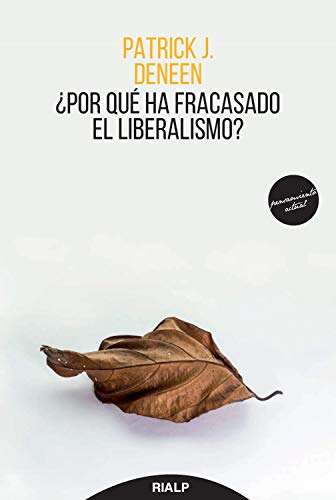 ¿Por qué ha fracasado el liberalismo? (Pensamiento) por Patrick Deneen