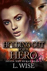 Holding Out for a Hero (Jelvia: Not Human Book 1)