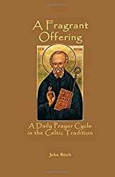 A Fragrant Offering: A Daily Prayer Cycle in the Celtic Tradition