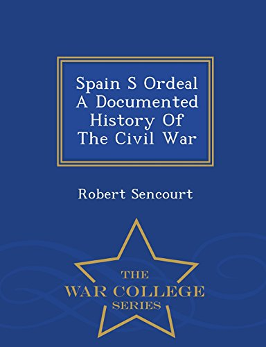 Spain S Ordeal A Documented History Of The Civil War - War College Series