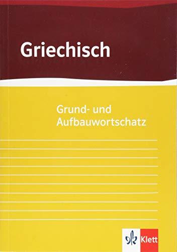 Grund- und Aufbauwortschatz Griechisch: ab 9. Klasse bis incl. Universität