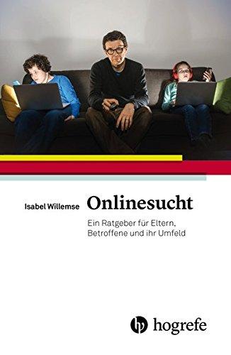Onlinesucht: Ein Ratgeber für Eltern, Betroffene und ihr Umfeld