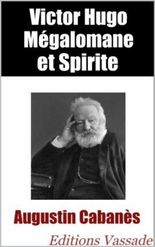 Augustin Cabanès : Victor Hugo mégalomane et spirite par Augustin Cabanès