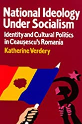 National Ideology Under Socialism: Identity and Cultural Politics in Ceausescu's Romania (Society and Culture in East-Central Europe) by Katherine Verdery (1995-09-14)