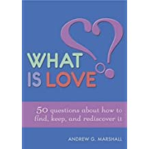 What is Love?: 50 Questions About How to Find, Keep, and Rediscover it by Andrew G. Marshall (2014-11-13)