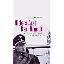 Hitlers Arzt Karl Brandt: Medizin und Macht im Dritten Reich