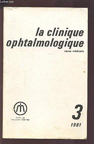 LA CLINIQUE OPHTALMOLOGIQUE - REVUE MEDICALE N°3 1981 : ETUDE DE L'ENDOTHELIUM CORNEN EN MICROSCOPIE SPECULAIRE + EPIDEMIOLOGIE DE LA RETINOPATHIE DIABETIQUE + TRAITEMENT MEDICAL DES GLAUCOMES A ANGLE OUVERT...ETC.