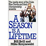 A Season Is a Lifetime: The Inside Story of the Duke Blue Devils and Their Championship Seasons by Bill Brill (1993-01-01)