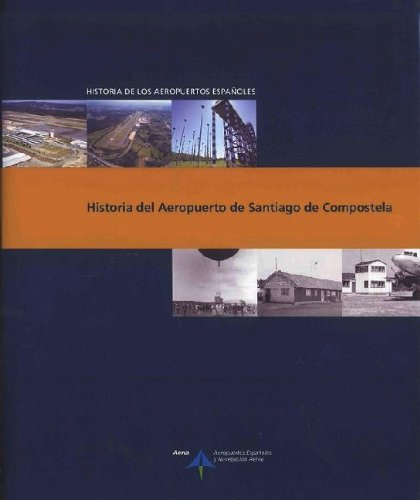 Historia del Aeropuerto de Santiago de Compostela (Historia de los aeropuertos españoles) por Luis Utrilla