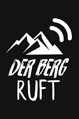 Der Berg Ruft: Wandern und Bergsteigen Notizbuch | Für Wanderer und Bergsteiger - Notizbuch mit 120 Seiten