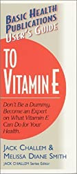 User's Guide to Vitamin E: Don't Be a Dummy: Become an Expert on What Vitamin E Can Do for Your Health (Basic Health Publications User's Guide) by Challem, Jack, Smith, Melissa Diane (2002) Taschenbuch