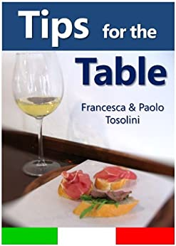 Tips for the Table: All You Need to Know When Dining Out in Italy (English Edition) par [Tosolini, Paolo, Tosolini, Francesca]