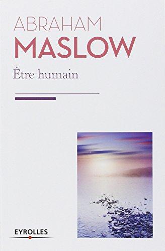 Etre humain: La nature humaine et sa plénitude. par Abraham Maslow