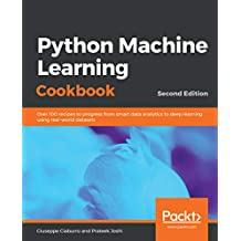 Python Machine Learning Cookbook: Over 100 recipes to progress from smart data analytics to deep learning using real-world datasets, 2nd Edition