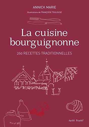 La cuisine bourguignonne : 260 recettes traditionnelles