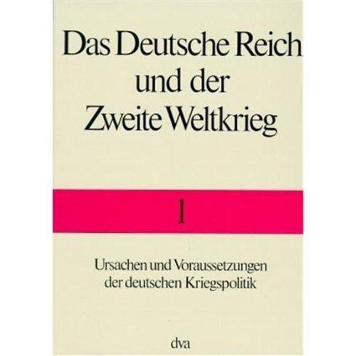 Das Deutsche Reich und der Zweite Weltkrieg.: Ursachen und Voraussetzungen der deutschen Kriegspolitik by Wilhelm Deist;Manfred Messerschmidt;Hans-Erich Volkmann;Wolfram Wette(1979-12-26)