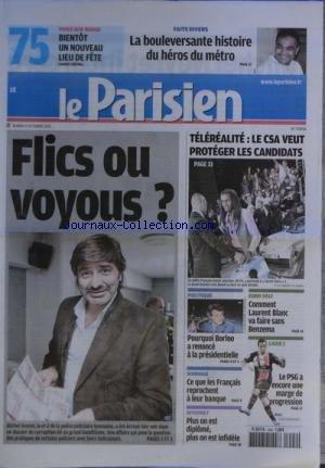PARISIEN (LE) [No 20858] du 04/10/2011 - MICHEL NEYRET - FLIC OU VOYOU - TELEREALITE - LE CSA VEUT PROTEGER LES CANDIDATS - POURQUOI BORLOO A RENONCE A LA PRESIDENTIELLE - CE QUE LES FRANCAIS REPROCHENT A LEUR BANQUE - INTERNET - PLUS ON EST DIPLOME PLUS ON EST INFIDELE - L'HISTOIRE DU HEROS DU METRO - LES SPORTS - EURO 2012