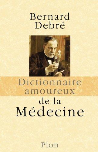 Dictionnaire amoureux de la Médecine de Bernard DEBRE (4 septembre 2008) Broché