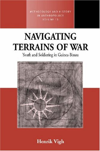 Navigating Terrains of War: Youth and Soldiering in Guinea-Bissau (Methodology and History in Anthropology)