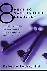 8 Keys to Safe Trauma Recovery: Take-Charge Strategies to Empower Your Healing (8 Keys to Mental Health) by Babette Rothschild (2010-01-04)