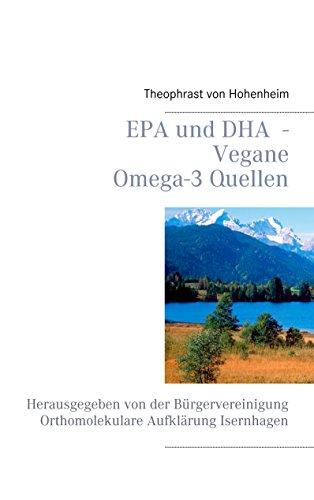 EPA und DHA  - Vegane Omega-3 Quellen: Herausgegeben von der Bürgervereinigung Orthomolekulare Aufklärung Isernhagen