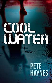 Cool Water: Brutal, hard, tense page turner not for the faint hearted. by [Haynes, Pete]