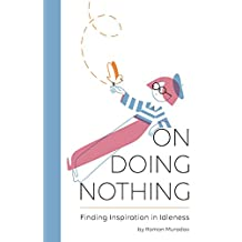 On Doing Nothing: Finding Inspiration in Idleness (English Edition)