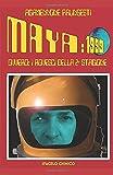 MAYA: 1999: OVVERO I ROVESCI DELLA 2° STAGIONE