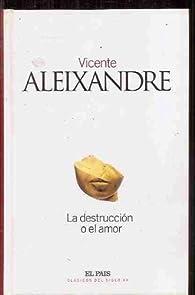 La destrucción o el amor par Vicente Aleixandre