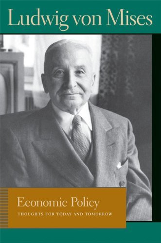 Economic Policy: Thoughts for Today and Tomorrow (Lib Works Ludwig Von Mises PB) (Liberty Fund Library of the Works of Ludwig Von Mises) by Ludwig Von Mises (1-Jul-2009) Paperback