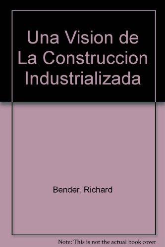 Una visión de la construcción industrializada (Tecnología y arquitectura) por Richard Bender
