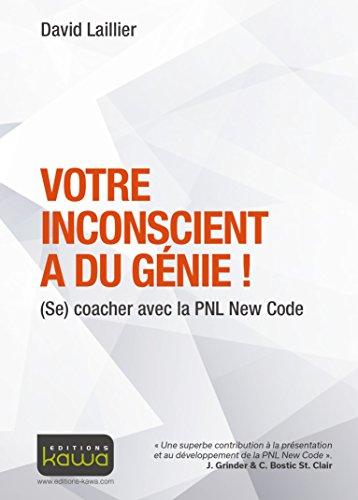Votre inconscient a du gnie ! (Se) coacher avec la PNL New Code
