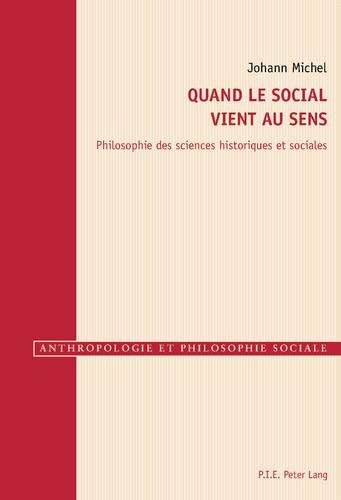 Quand le social vient au sens : Philosophie des sciences historiques et sociales