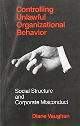 Controlling Unlawful Organizational Behavior: Social Structure and Corporate Misconduct (Studies in Crime and Justice): Social Structure and Corporate Mismanagement (Studies in Crime & Justice)