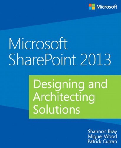Microsoft SharePoint 2013 Designing and Architecting Solutions 1st edition by Bray, Shannon, Wood, Miguel, Curran, Patrick (2013) Paperback