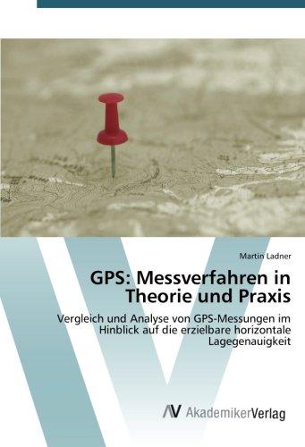 GPS: Messverfahren in Theorie und Praxis: Vergleich und Analyse von GPS-Messungen im Hinblick auf die erzielbare horizontale Lagegenauigkeit
